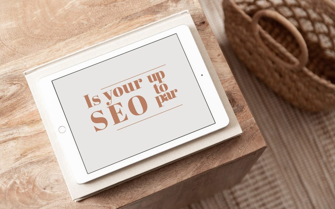 Is Your SEO Up to Par? 8 Must-Have Search Engine Optimizations to Make the Most of Your Digital Presence